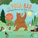 Der Yoga-Bär   Entspann dich wie die Tiere im Wald: Bilderbuch und erstes Yoga-Mitmachbuch mit einfachen Entspannungsübungen für Kinder ab 4