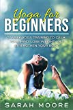 Yoga For Beginners: 2 Week Yoga Training to Calm Your Mind, Lose Weight and Strengthen Your Body