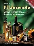 Pflanzenöle: Anbau & Verarbeitung der gängigen Ölpflanzen Herstellung von Spezial- und Gewürzölen