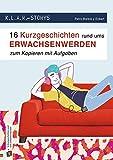 K.L.A.R. Storys: 16 Kurzgeschichten rund ums Erwachsenwerden zum Kopieren|mit Aufgaben: 7. bis 10. Schulj