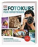 Der Fotokurs für Einsteiger: Die besten Bilder mit digitalen Spiegelreflex- und kompakten Systemkameras. Der B