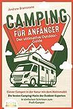 CAMPING FÜR ANFÄNGER - Der ultimative Outdoor-Guide: Clever Campen in der Natur mit dem Wohnmobil: Die besten Camping-Hacks der Outdoor-Experten - In einfachen Schritten zum Profi-Camp