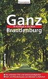 Ganz Brandenburg: 70 Ausflüge in die Mark