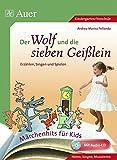 Der Wolf und die sieben Geißlein: Erzählen, Singen und Spielen (1. Klasse/Vorschule) (Märchenhits für Kids)