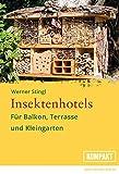Insektenhotels: Für Balkon, Terrasse und Kleingarten - Gestalten Sie die Außenbereiche insektenfreundlich und lernen Sie Ihre Hotelgäste k