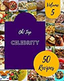 Oh! Top 50 Celebrity Recipes Volume 5: An One-of-a-kind Celebrity Cookbook (English Edition)
