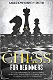CHESS FOR BEGINNERS: A CLEAR AND COMPLETE GUIDE TO EASILY LEARN HOW TO PLAY CHESS WITH BASIC TACTICS, STRATEGIES, AND TIPS FOR BEGINNERS (English Edition)