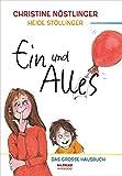 Ein und Alles: Das große Hausbuch für die ganze Familie: Das große Hausbuch für die ganze Familie. Mit Geschichten, Gedichten, Bilder, Märchen und einem Tagebuchroman
