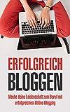Erfolgreich bloggen: Mache deine Leidenschaft zum Beruf mit erfolgreichem Online-Blogging