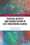 Physical Activity and Rehabilitation in Life-threatening Illness (Routledge Research in Physical Activity and Health) (English Edition)