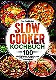 Slow Cooker Kochbuch: 100 köstliche Rezepte für das schonende und aromatische Kochen im Schongarer