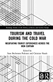 Tourism and Travel during the Cold War: Negotiating Tourist Experiences across the Iron Curtain (Routledge Studies in the History of Russia and Eastern Europe)