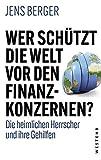 Wer schützt die Welt vor den Konzernen?: Die heimlichen Herrscher und ihre G