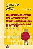 Qualitätsmanagement und Zertifizierung in Bildungsorganisationen: Auf der Basis des internationalen Standards DIN EN ISO 9001:2000 (Grundlagen der Weiterbildung)