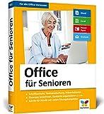 Office für Senioren: Geeignet für Microsoft Office 2010 bis 2019, Office 365 und die Office-Apps für Mobilgeräte – Großdruck und komplett in Farbe!