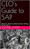CEO's Guide to SAP: What It Is, What You Need to Know, Getting Value From It (English Edition)