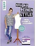 Näh dir deinen Style! Young Fashion & Accessoires.: Direkt Maß nehmen und loslegen. Du brauchst keinen Schnittbogen! Mit Anna von 'Einfach nähen'