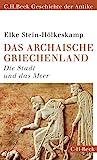 Das archaische Griechenland: Die Stadt und das Meer (Beck Paperback 6151)