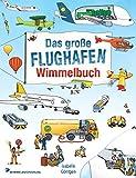 Flughafen Wimmelbuch: Kinderbücher ab 2 Jahre - Fliegen mit Kindern: Das große Wimmelbilderbuch mit vielen Flugzeugen und Fahrzeug