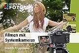 Filmen mit Systemkameras (Edition FotoHits): Faszinierende Videos mit der Canon EOS M; Fujifim X-Pro, Nikon 1, Olympus PEN und OM-D, Panasonic Lumix, Pentax Q, Samsung NX oder Sony NEX