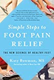 Simple Steps to Foot Pain Relief: The New Science of Healthy Feet (English Edition)