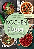 Kochen fürs Klima: Wie du dich nachhaltig und umweltbewusst ernährst – Theorie- und Kochbuch mit 60 leckeren, klimafreundlichen Rezepten: regional, saisonal, biologisch, gesund, vegetarisch und vegan