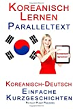Koreanisch Lernen - Paralleltext - Einfache Geschichten (Deutsch - Koreanisch) Biling