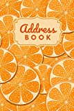Address Book: Orange Citrus Fruit Slices - Circle Pattern / Track Names - Telephone Numbers - Emails in Small 6x9 Notebook Organizer / Alphabetical ... Kids - Teen - Adult -Senior Citizen Gift