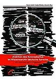 Wie Rassismus aus Wörtern spricht: (K)Erben des Kolonialismus im Wissensarchiv deutsche Sprache. Ein kritisches Nachschlagewerk