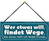Blechschild mit Kordel 27 x 10 cm Wand/Tür Schild: Wer etwas will, findet Wege. Wer etwas nicht will, findet Gründe - Blechemma
