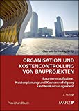 Organisation und Kostencontrolling von Bauprojekten: Bauherrenaufgaben, Kostenplanung und Kostenverfolgung und Risikomanagement