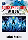 Adobe Photoshop Guide 2021: The Complete Tutorial for Beginners Using Adobe Photoshop to Master the Art of Creating Amazing Graphic Designs and Projects (English Edition)