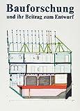 Bauforschung und ihr Beitrag zum Entwurf (Veröffentlichungen des Instituts für Denkmalpflege an der Eidgenössischen Technischen Hochschule Zürich)