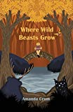 Where Wild Beasts Grow (English Edition)