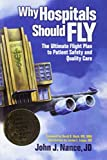 Why Hospitals Should Fly: The Ultimate Flight Plan to Patient Safety and Quality Care (Distributed Non-hap)