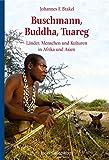 Buschmann, Buddha, Tuareg: Länder, Menschen und Kulturen in Afrika und Asien.