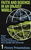 Faith and Science in an Unjust World Vol 1: Vol I: Plenary Presentations (Faith, Science and the Future: Faith and Science in an Unjust World - Conference Report)