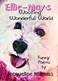 Ellie-May's Woofing Wonderful World: Funny Poems (English Edition)