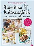 Familienkochbuch: Familienküchenglück. 120 Gerichte, die allen schmecken. Ein Kochbuch für die ganze Familie. Schnelle, einfache und gesunde Familienküche. Kochen für Kinder leicht g