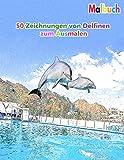 Malbuch 50 Zeichnungen von Delfinen zum Ausmalen: Ein gutes Buch der Größe 8.5' x 11' Zoll für Hobby, Spaß, Unterhaltung und Kolorierung von ... Jugendliche, Erwachsene, Männer und Frauen