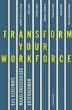 Transform your Workforce! Das Geheimnis wandlungsfähiger Unternehmen