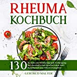 Rheuma Kochbuch: 130 Rezepte zur Minderung und Vorbeugung bei rheumatischen Beschwerden. Inkl. Ratgeberteil und Nährwertangaben. (Rheuma Ernährung, Band 1)