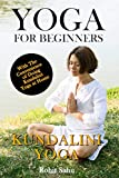 Yoga For Beginners: Kundalini Yoga: The Complete Guide to Master Kundalini Yoga; Benefits, Essentials, Kriyas (with Pictures), Kundalini Meditation, Common Mistakes, FAQs, and Common Myths