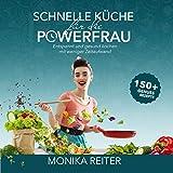 Schnelle Küche für die Powerfrau Entspannt und gesund kochen mit weniger Zeitaufw