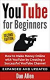 YOUTUBE: for Beginners: How to Make Money Online with YouTube by Creating a Successful YouTube Channel (Youtube, Youtube Video Marketing, Youtube marketing, ... Facebook, Passive Income) (English Edition)