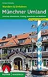 Münchner Umland Wandern & Einkehren: Zwischen Altomünster, Freising, Rosenheim und Weilheim 40 Touren. Mit GPS-Tracks (Rother Wanderbuch)