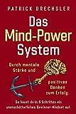 Das Mind-Power-System: Durch mentale Stärke und positives Denken zum Erfolg. So baust du in 6 Schritten ein unerschütterliches Gewinner-Mindset auf.