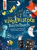 Das Kinderlieder-Bastelbuch: Bastelhits und Noten für meine Lieblingslieder
