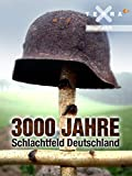 3000 Jahre Schlachtfeld Deutschland