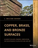 Copper, Brass, and Bronze Surfaces: A Guide to Alloys, Finishes, Fabrication, and Maintenance in Architecture and Art (Zahner's Architectural Metals)